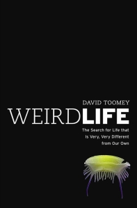 weird_life_the_search_for_life_that_is_very_very_different_from_our_own-toomey_david-18705675-frntl